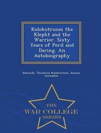 Kolokotrones the Klepht and the Warrior. Sixty Years of Peril and Daring. an Autobiography - War College Series
