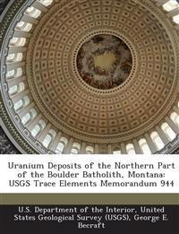 Uranium Deposits of the Northern Part of the Boulder Batholith, Montana