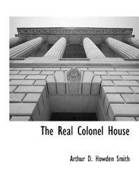 The Real Colonel House