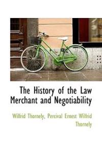 The History of the Law Merchant and Negotiability