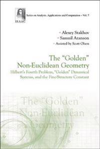 """""""Golden"""" Non-euclidean Geometry, The: Hilbert's Fourth Problem, """"Golden"""" Dynamical Systems, And The Fine-structure Constant"""
