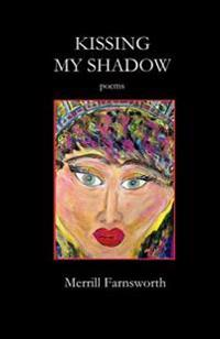 Kissing My Shadow: Poems