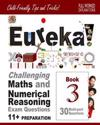 11+ Maths and Numerical Reasoning: Eureka! Challenging Exam Questions with Full Step-By-Step Methods, Tips and Tricks