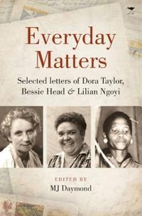Everyday Matters: Selected Letters of Dora Taylor, Bessie Head & Lilian Ngoyi