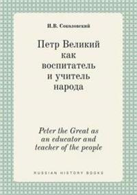 Peter the Great as an Educator and Teacher of the People