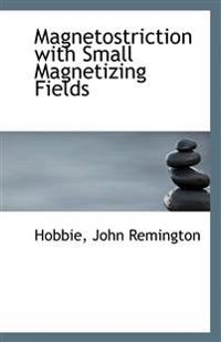 Magnetostriction with Small Magnetizing Fields