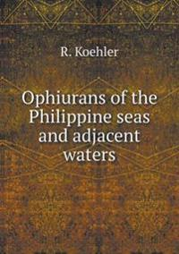 Ophiurans of the Philippine Seas and Adjacent Waters