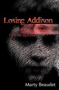 Losing Addison: Live the Nightmare