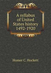 A Syllabus of United States History 1492-1920