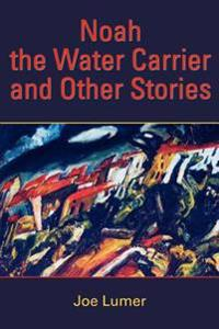 Noah the Water Carrier And Other Stories