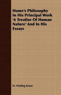 Hume's Philosophy In His Principal Work 'A Treatise Of Human Nature' And In His Essays