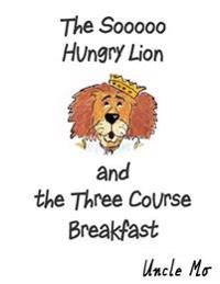 The Sooooo Hungry Lion and the Three Course Breakfast