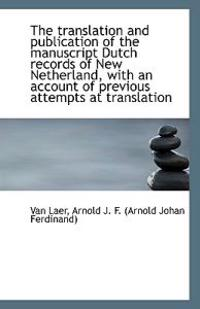 The Translation and Publication of the Manuscript Dutch Records of New Netherland