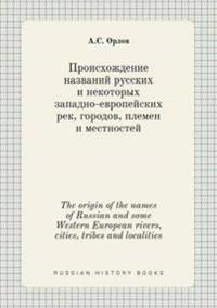 The Origin of the Names of Russian and Some Western European Rivers, Cities, Tribes and Localities