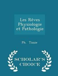 Les Reves Physiologie Et Pathologie - Scholar's Choice Edition