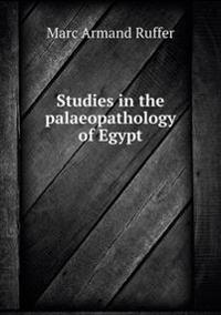 Studies in the Palaeopathology of Egypt