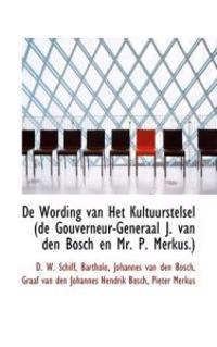 De Wording Van Het Kultuurstelsel (De Gouverneur-generaal J. Van Den Bosch En Mr. P. Merkus.)