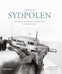Over sydpolen - George Lowe, Huw Lewis-Jones | Inprintwriters.org