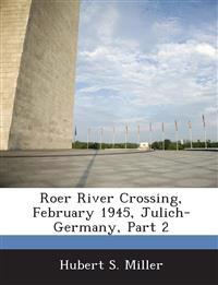 Roer River Crossing, February 1945, Julich-Germany, Part 2