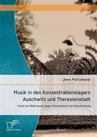 Musik in Den Konzentrationslagern Auschwitz Und Theresienstadt