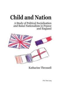 Child and Nation: A Study of Political Socialisation and Banal Nationalism in France and England