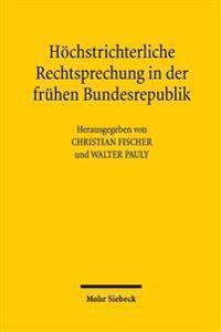 Hochstrichterliche Rechtsprechung in Der Fruhen Bundesrepublik