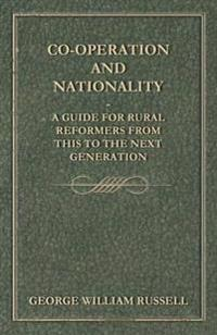 Co-Operation And Nationality  A Guide For Rural Reformers From This To The Next Generation