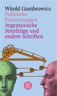 Polnische Erinnerungen /Argentinische Streifzüge und andere Schriften