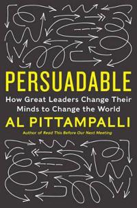 Persuadable: How Great Leaders Change Their Minds to Change the World