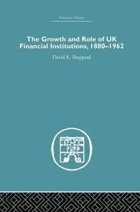 The Growth and Role of Uk Financial Institutions 1880-1966