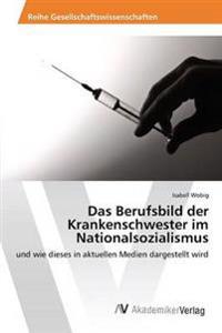 Das Berufsbild Der Krankenschwester Im Nationalsozialismus