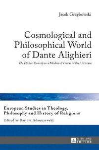 Cosmological and Philosophical World of Dante Alighieri: The Divine Comedy as a Medieval Vision of the Universe