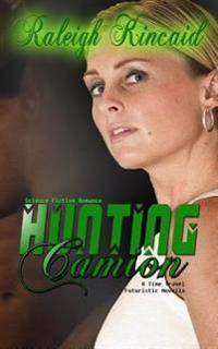 Science Fiction Romance: Hunting Camion - A Time Travel Futuristic Novella
