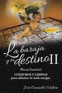 La baraja y tú destino II (baraja española), conjuros y limpias para eliminar la mala energía.