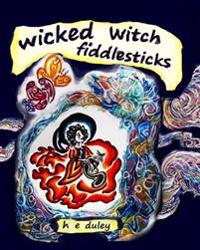 Wicked Witch Fiddlesticks: Wicked Witch Fiddlesticks Was Happy. She Loved Flying Across the Stormy Night Sky, Until Lightning Struck Her Broomsti