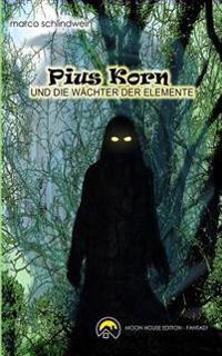 Pius Korn Und Die Wachter Der Elemente