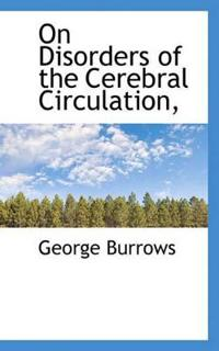 On Disorders of the Cerebral Circulation,