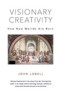 Visionary Creativity: How New Worlds Are Born