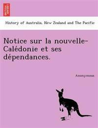 Notice Sur La Nouvelle-Cale Donie Et Ses de Pendances.