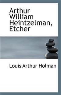 Arthur William Heintzelman, Etcher