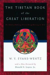 The Tibetan Book of the Great Liberation or the Method of Realizing Nirvana Through Knowing the Mind