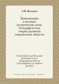 Civilization and the Great Historical Rivers. Geographical Theory of Development of Modern Societies