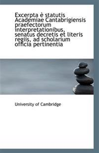 Excerpta E Statutis Academiae Cantabrigiensis Praefectorum Interpretationibus, Senatus Decretis Et L