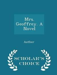 Mrs. Geoffrey. a Novel - Scholar's Choice Edition