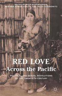 Red Love Across the Pacific: Political and Sexual Revolutions of the Twentieth Century