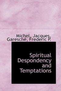 Spiritual Despondency and Temptations