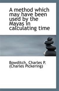 A method which may have been used by the Mayas in calculating time