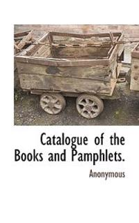 Catalogue of the Books and Pamphlets.
