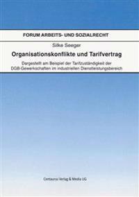 Organisationskonflikte Und Tarifvertrag: Dargestellt Am Beispiel Der Tarifzuständigkeit Der Dgb-Gewerkschaften Im Industriellen Dienstleistungsbereich