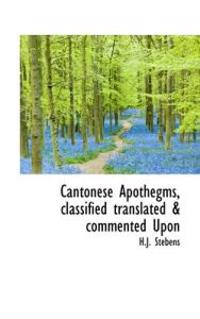 Cantonese Apothegms, Classified Translated & Commented upon